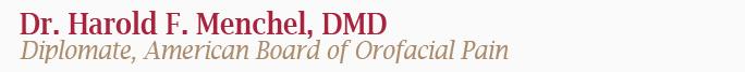 Dr. Harold F. Menchel, DMD. Diplomate, American Board of Orofacial Pain